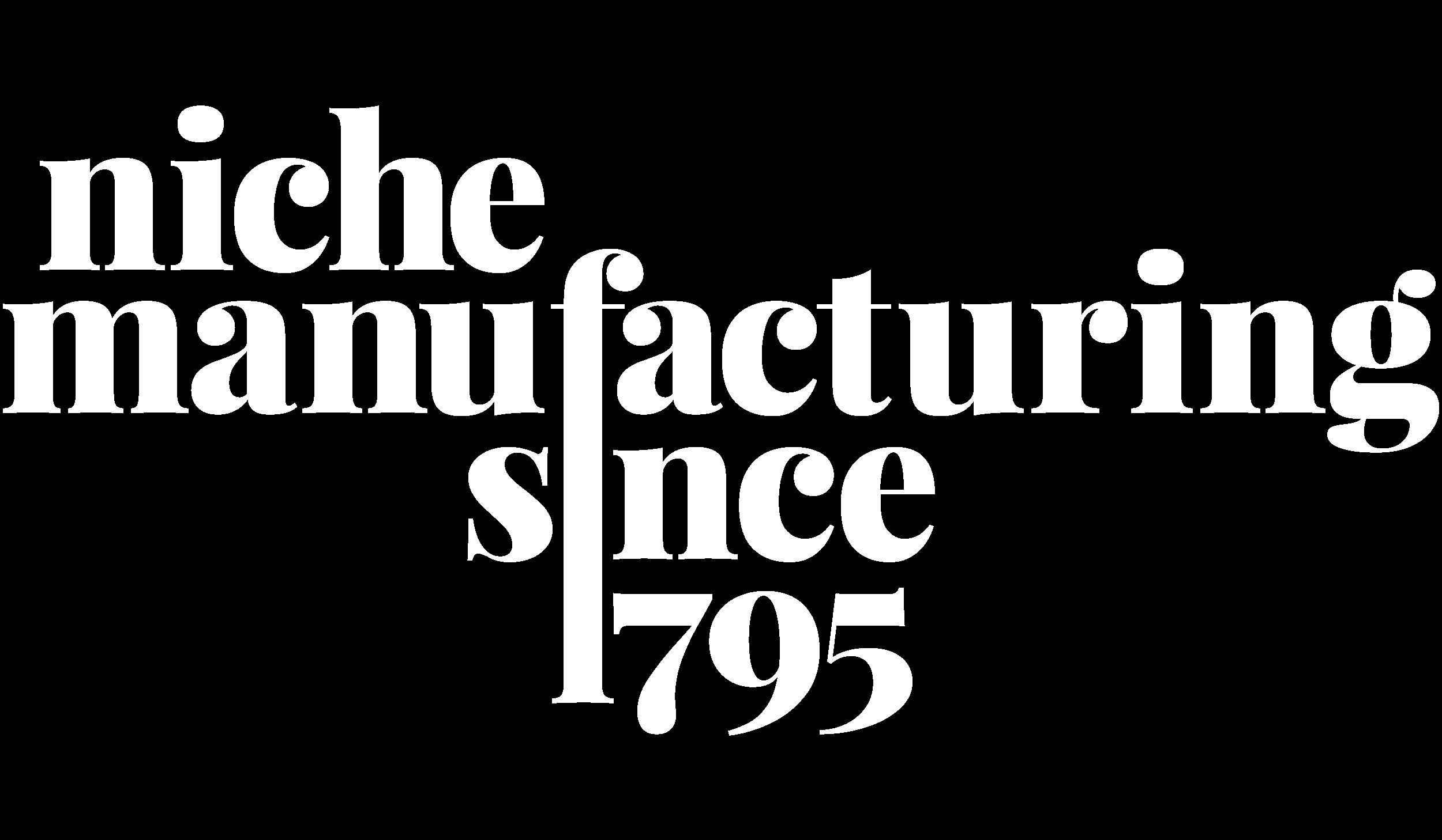 Niche Manufacturing since 1795